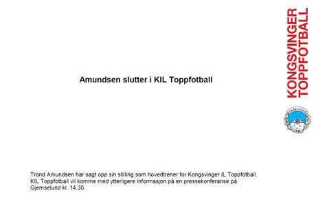 PRESSEMELDINGEN: KIL melder mandag formiddag at Trond Amundsen trekker seg. Foto: