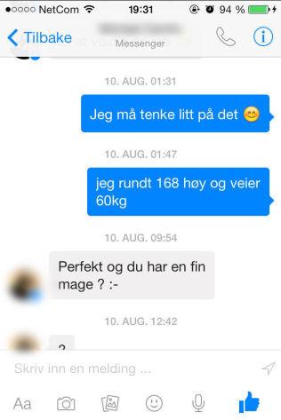 <p>SPØR OM VEKT OG UTSEENDE: Den 25-årige mannen har spurt jentene om de har en fin mage og om hvor mye de veier. Foto: PRIVAT</p>