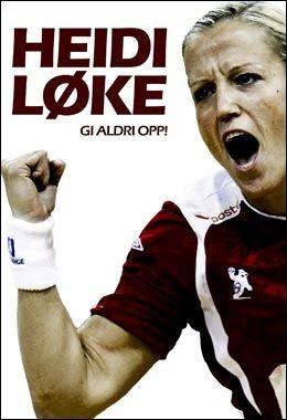 SELVBIOGRAFI: Håndballspilleren Heidi Løke har skrevet en selvbiografi som heter «Gi aldri opp!» Foto: Faksimile
