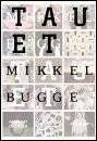 Mikkel Bugge: «Tauet». Noveller. 253 sider. Kr. 379,-. Oktober forlag